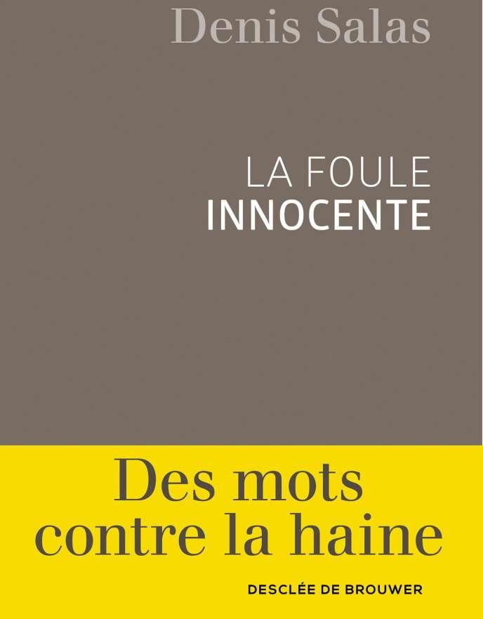 « La Foule innocente », de Denis Salas, Ed. Desclée de Brouwer, 312 pages, 18,90 €.