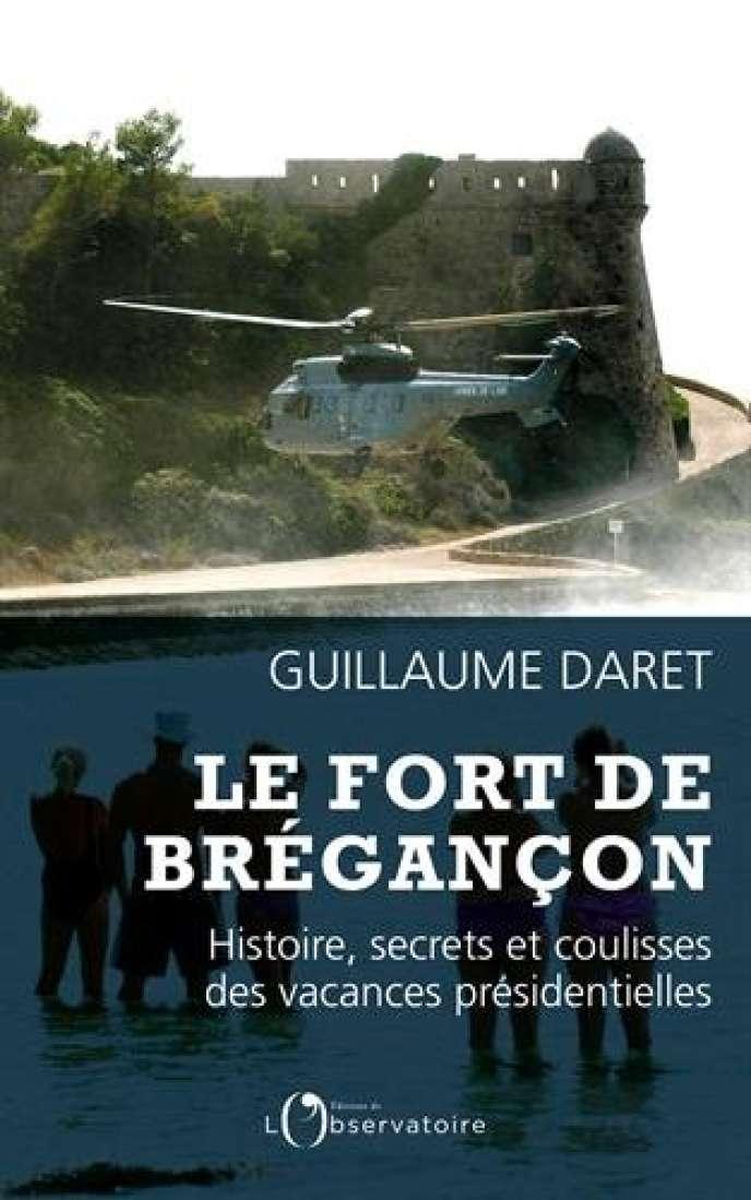 «Le Fort de Brégançon: histoire, secrets et coulisses des vacances présidentielles», Guillaume Daret, Editions de l'Observatoire, 208 pages, 18euros.