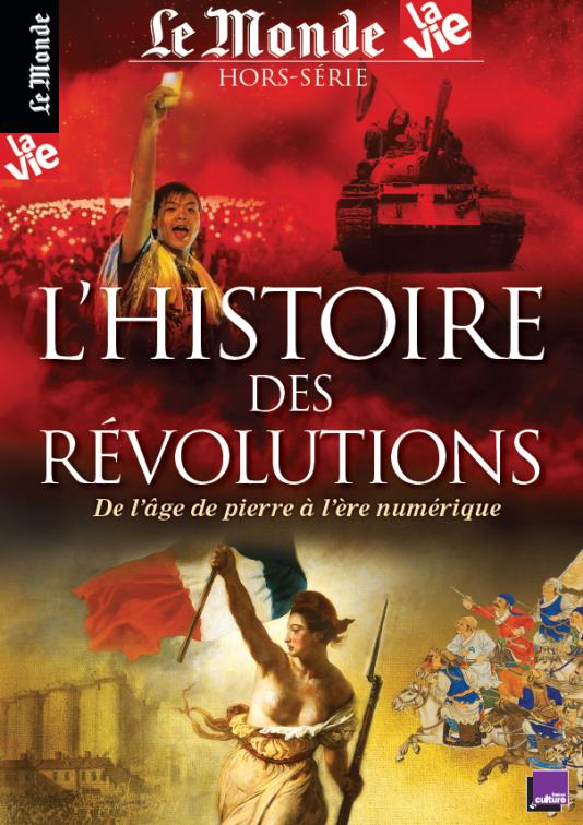 « L'Histoire des révolutions », un hors-série « La Vie »-« Le Monde », en vente en kiosques, 188 pages, 12 euros, ou sur le site de la boutique du « Monde ».