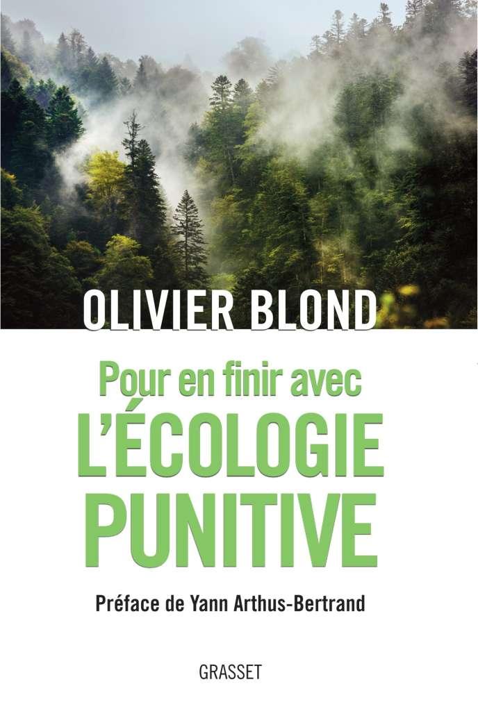«Pour en finir avec l'écologie punitive», Olivier Blond, Grasset, 2018, 180 pages, 17euros.
