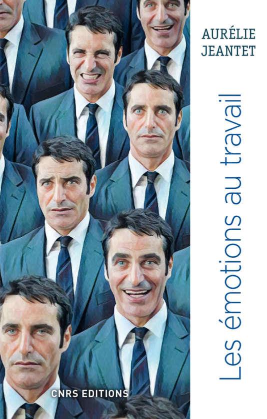 « Les émotions au travail », d'Aurélie Jeantet (CNRS éditions, 300 pages, 24 euros).