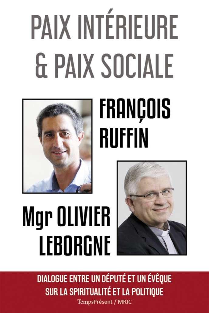 «Paix intérieure et paix sociale. Dialogue entre un député et un évêque sur la spiritualité et la politique», de François Ruffin et Mgr Leborgne, TempsPrésent-MRJC, 64 pages, 5 euros.