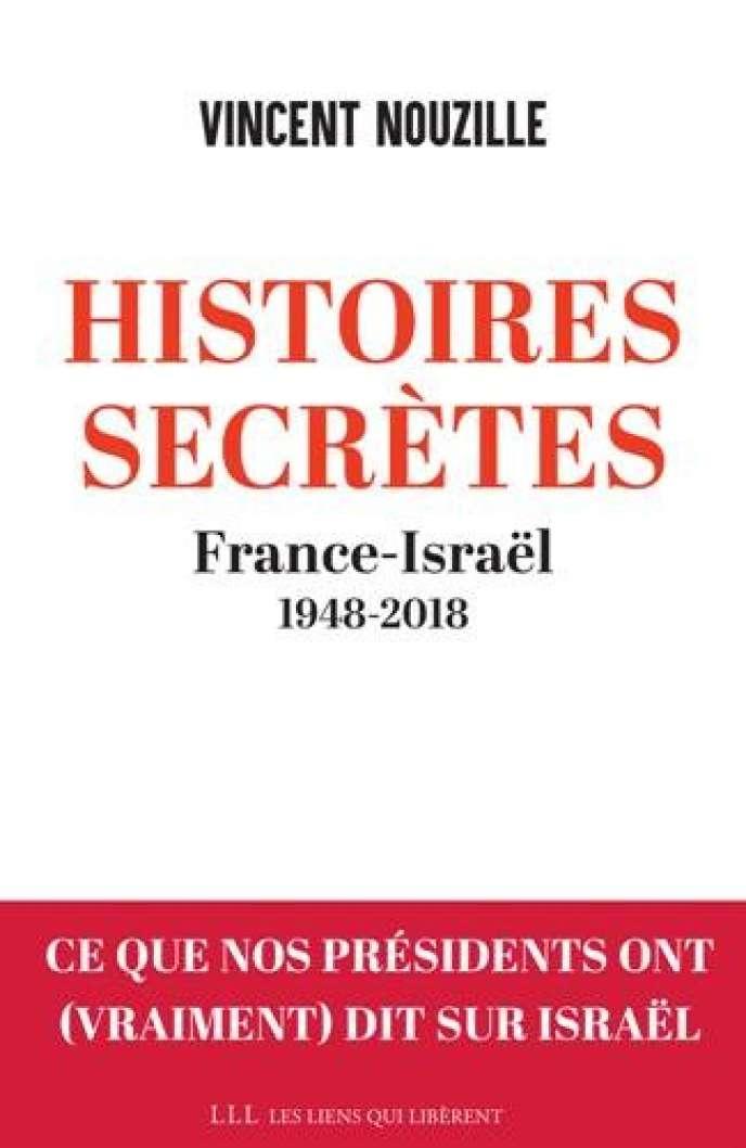 «Histoires secrètes : France-Israël 1948-2018», de Vincent Nouzille, Eds. Les liens qui libèrent, 448pages, 22,50euros.
