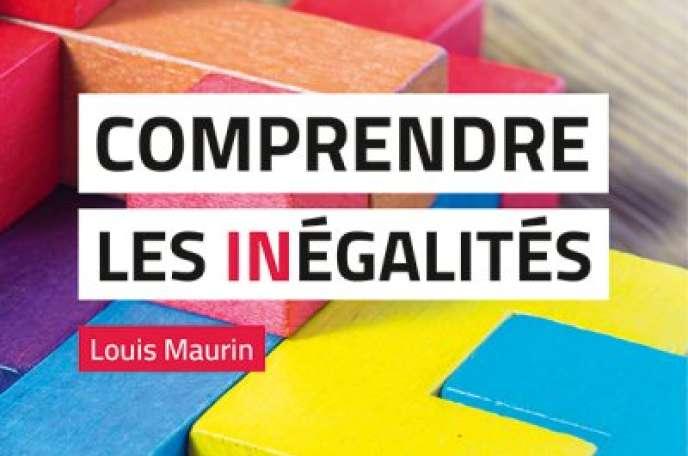 «Comprendre les inégalités», de Louis Maurin (Observatoire des inégalités, 128 pages, 9 euros).