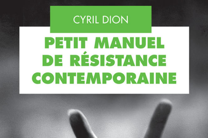«Petit manuel de résistance contemporaine», de Cyril Dion (Actes Sud, 160 pages, 15euros).