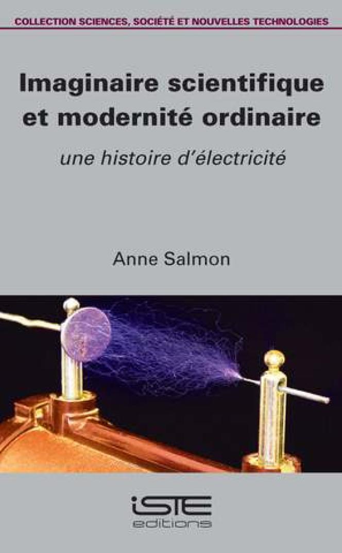 «Imaginaire scientifique et modernité ordinaire. Une histoire d'électricité» (ISTE éditions, 132 p., 30euros)