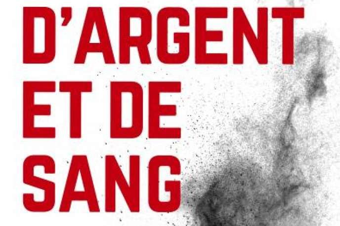 «D'argent et de sang», de Fabrice Arfi, Seuil, 256 pages, 18 euros.