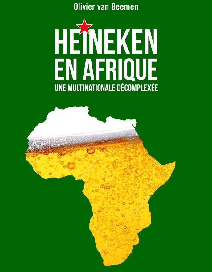 « Heineken en Afrique. Une multinationale décomplexée », d'Olivier van Beemen, Rue de l'échiquier, 304 pages, 20 euros.
