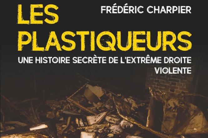 « Les Plastiqueurs », de Frédéric Charpier, La Découverte, 320 pages, 19 euros.
