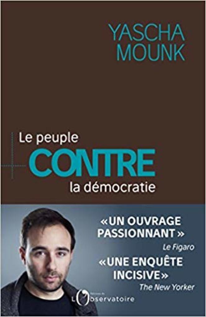 «Le Peuple contre la démocratie», de Yascha Mounk, Ed. de l'Observatoire, 528 pages, 23,50 euros.