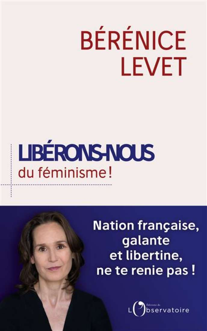 «Libérons-nous du féminisme!», de Bérénice Levet. Ed. de l'Observatoire, 224 pages, 18 euros.