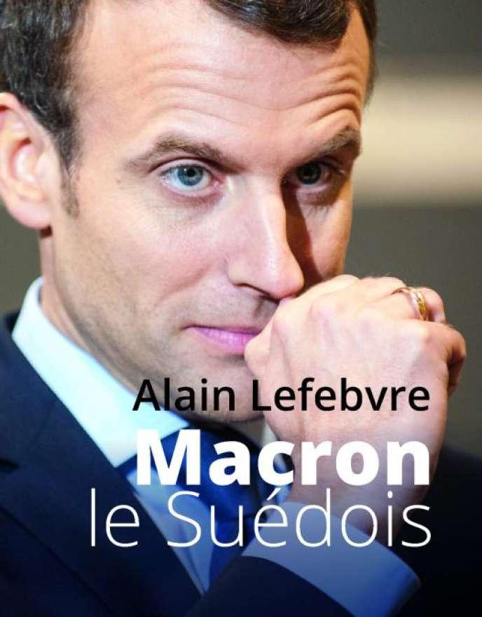 «Macron le Suédois», d'Alain Lefebvre, PUF, 272 pages, 19euros.