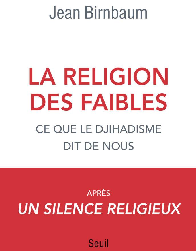 « La Religion des faibles», de Jean Birnbaum, paraît jeudi 20 septembre aux éditions du Seuil.