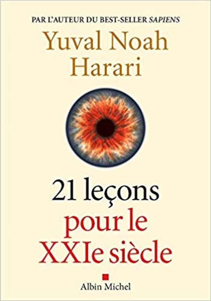 «21 leçons pour le XXIesiècle», de Yuval Noah Harari (Albin Michel, 420 pages, 23 euros, à paraître le 2octobre).