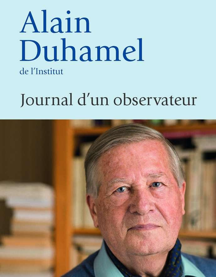 «Journal d'un observateur», d'Alain Duhamel, Editions de l'Observatoire, 336 pages, 20 euros.