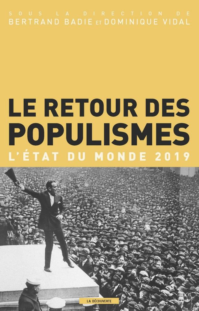 «Le Retour des populismes. L'état du monde 2019», sous la direction de Bertrand Badie et Dominique Vidal, LaDécouverte, 256pages, 19euros.
