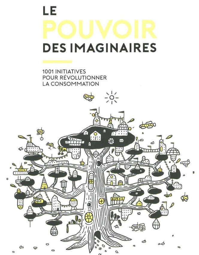 «Le Pouvoir des imaginaires. 1001 initiatives pour révolutionner la consommation», de Patrice Duchemin. Editions Arkhê, 216 pages, 14,90euros.