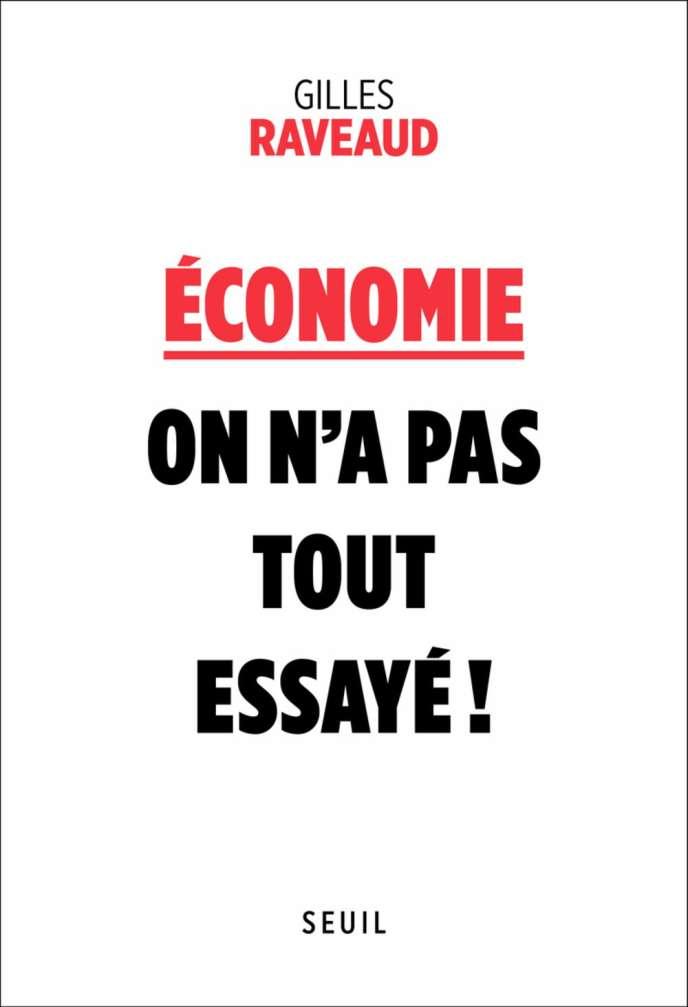 «Economie : on n'a pas tout essayé !» de Gilles Raveaud, Seuil, 320 pages, 20 euros.