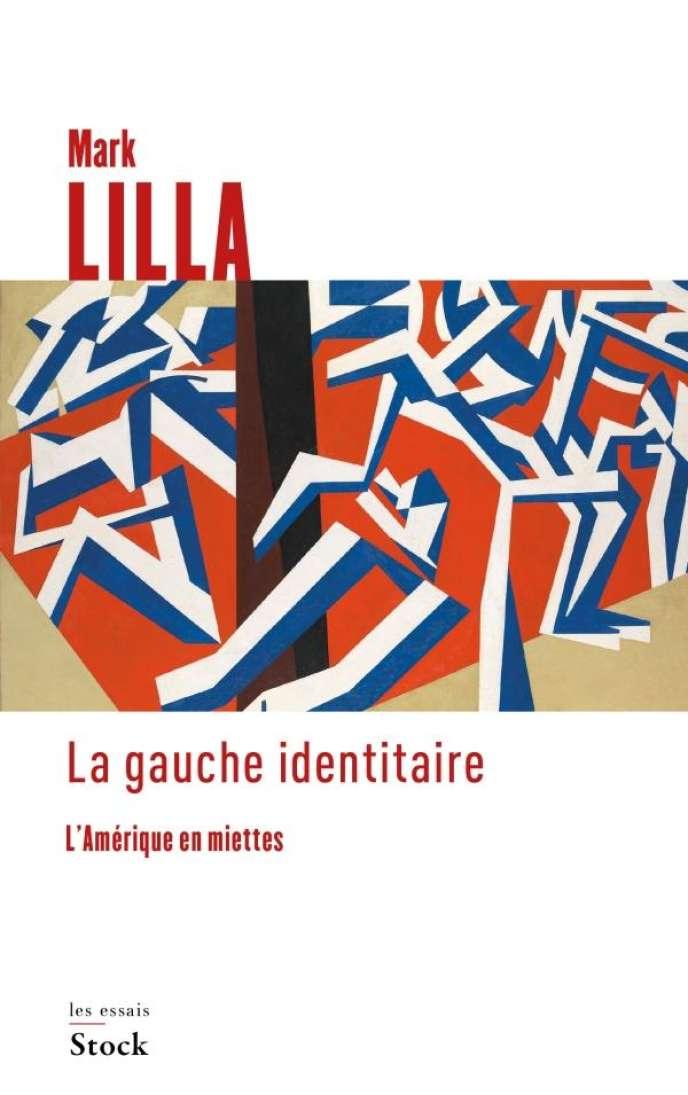 « La gauche identitaire : l'Amérique en miettes », Mark Lilla, Stock, 160 pages, 16 euros, traduit par Emmanuelle et Philippe Aronson.