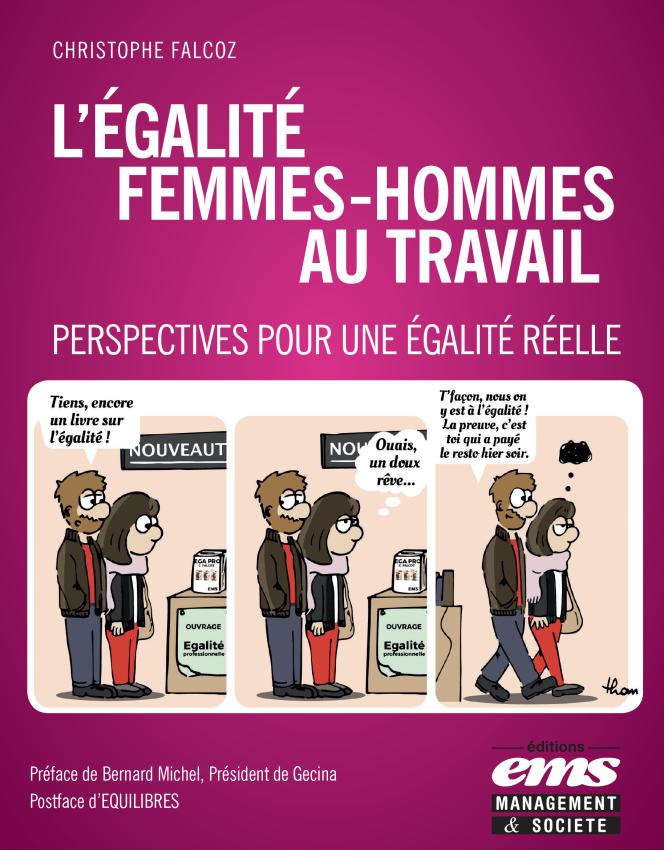 « L'Egalité femmes-hommes au travail. Perspectives pour une égalité réelle », de Christophe Falcoz (Editions Ems Management & Société, 2017, 264 pages, 22 euros).