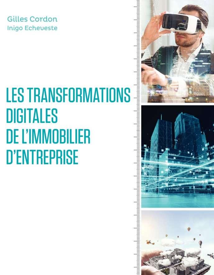« Les Transformations digitales de l'immobilier d'entreprise », Gilles Cordon et Inigo Echeveste (Eyrolles, 208 pages, 39 euros).