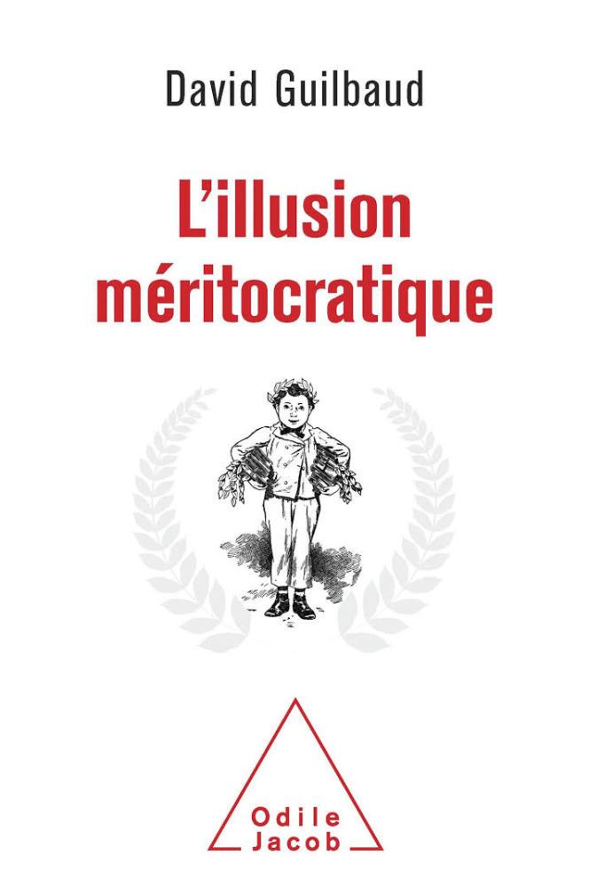 «L'Illusion méritocratique», de David Guilbaud (Odile Jacob, 256 pages, 22,50 euros).
