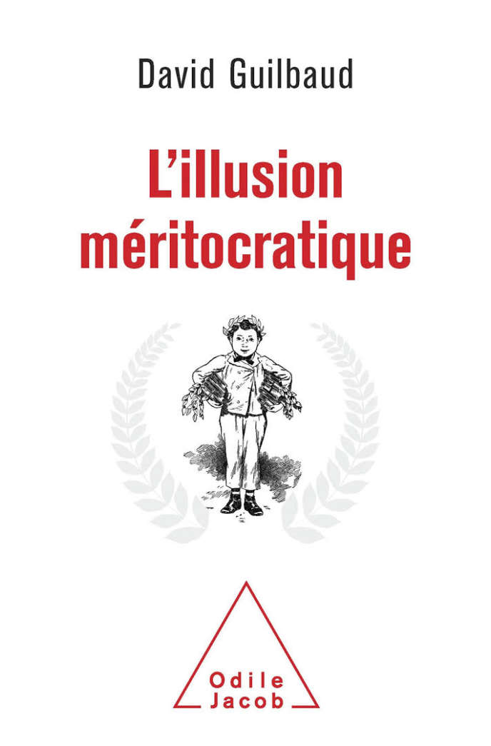 « L'Illusion méritocratique », de David Guilbaud (Odile Jacob, 256 pages, 22,50 euros).