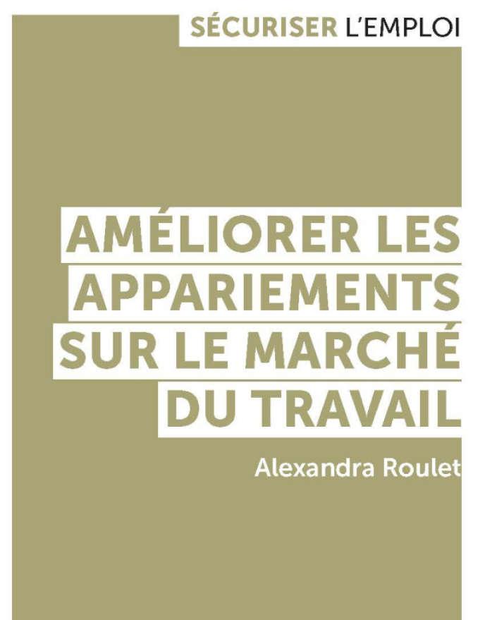 « Améliorer les appariements sur le marché du travail », d'Alexandra Roulet (Presses de Sciences Po, collection « Sécuriser l'emploi », 100 pages, 9 euros).