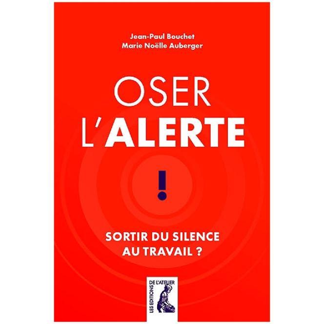 « Oser l'alerte ! Sortir du silence au travail ? », de Marie-Noëlle Auberger et Jean-Paul Bouchet. Editions de l'atelier, 176 pages, 15 euros.