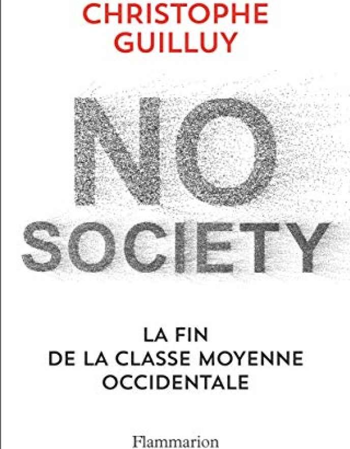 «No Society. La fin de la classe moyenne occidentale», de Christophe Guilluy. Flammarion, 240pages, 18euros.