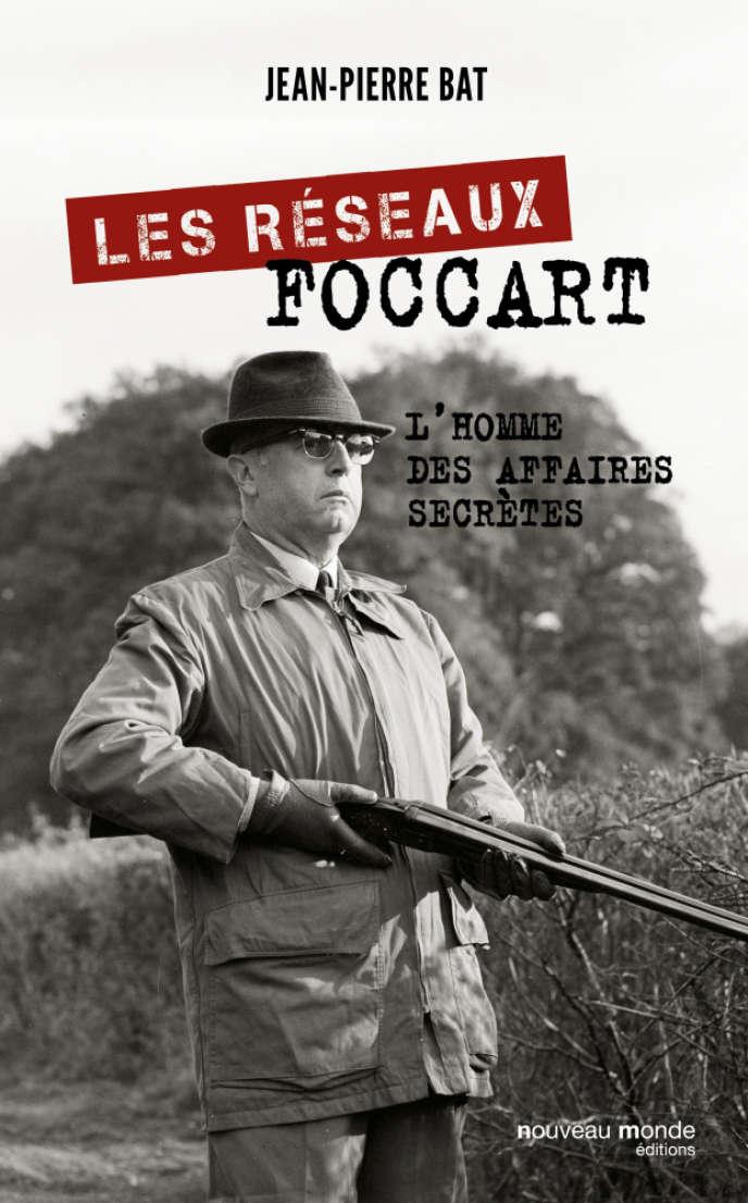 «Les Réseaux Foccart. L'homme des affaires secrètes», de Jean-Pierre Bat, éd. Nouveau monde, 338 pages, 21euros.