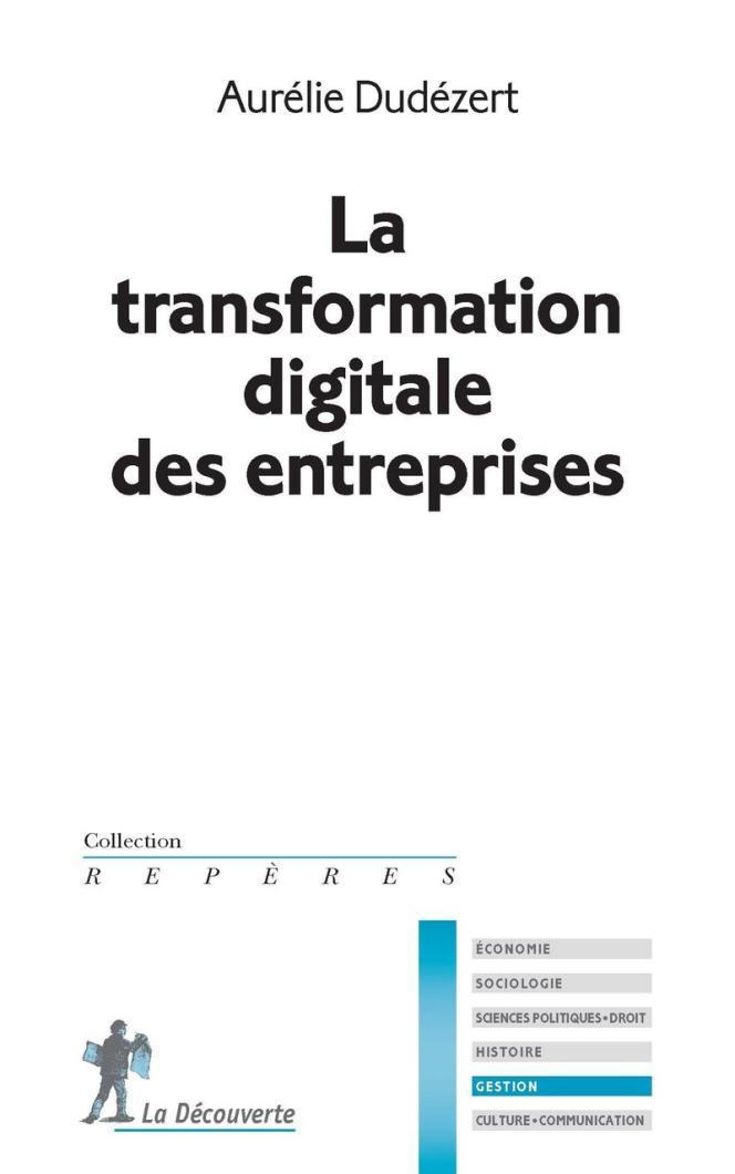 « La transformation digitale des entreprises », d'Aurélie Dudézert. La Découverte, 128 pages, 10 euros.