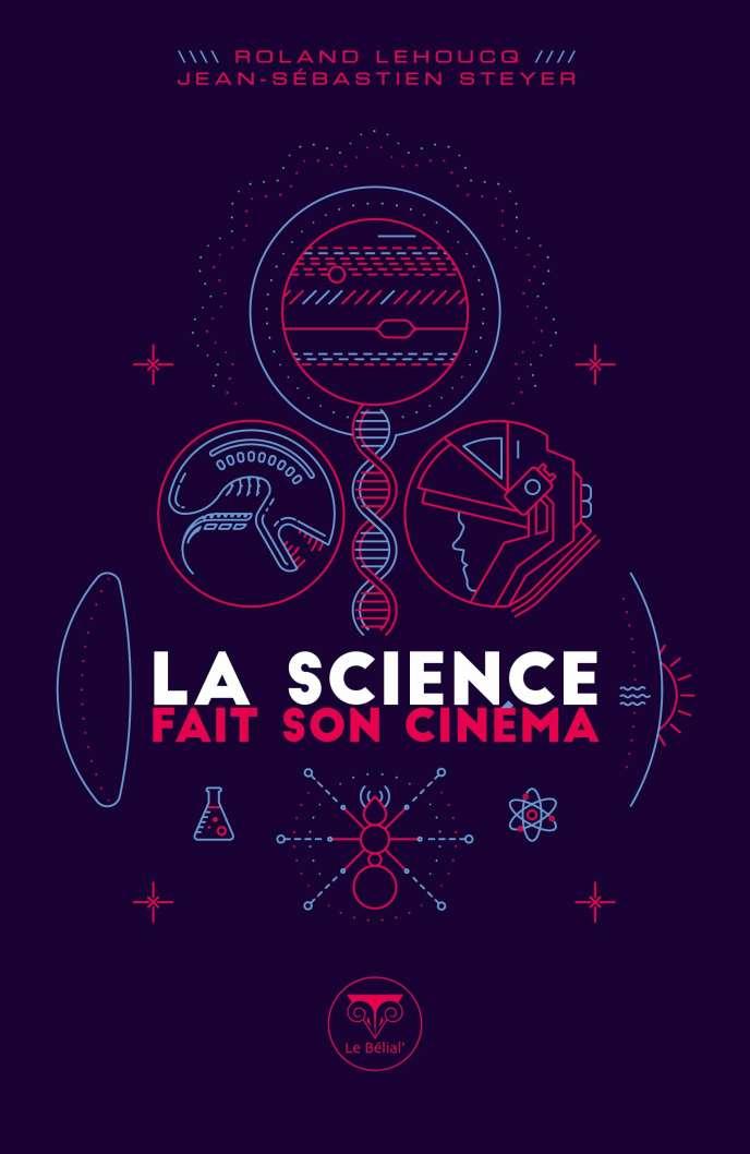«La science fait son cinéma», de Roland Lehoucq et Jean-Sébastien Steyer, Le Bélial', 256p., 14,90€.