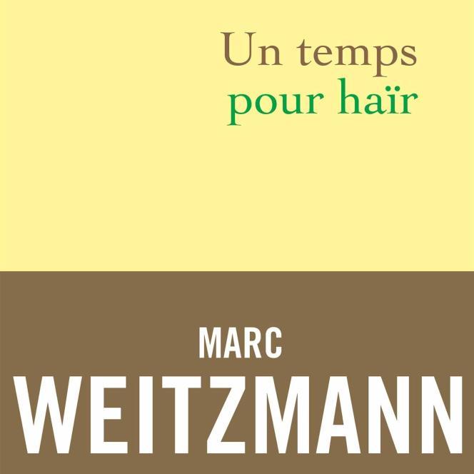 «Un temps pour haïr», de Marc Weitzmann, Grasset, 512 p., 22€.