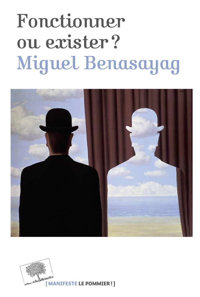 « Fonctionner ou exister ? », de Miguel Benasayag. Editions Le Pommier, 140 pages, 14 euros.
