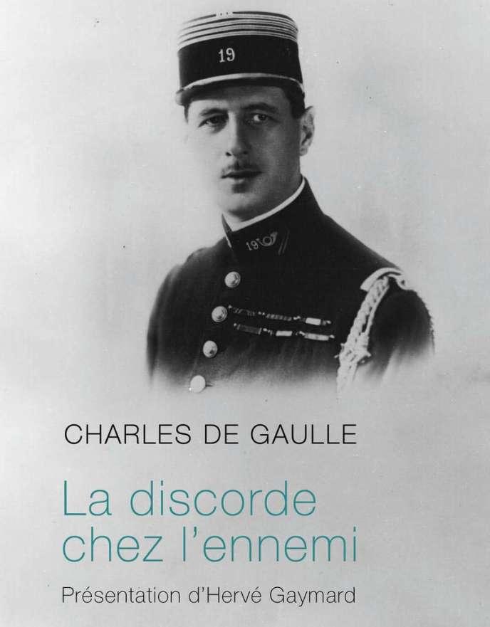«La Discorde chez l'ennemi», de Charles de Gaulle. Présentation d'Hervé Gaymard, Perrin, 250 pages, 18euros.