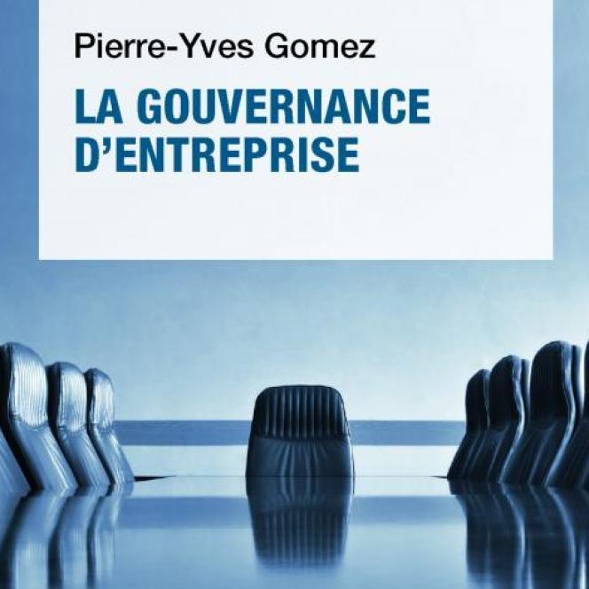 « La Gouvernance d'entreprise », de Pierre-Yves Gomez (PUF, « Que sais-je », 128 pages, 9 euros).