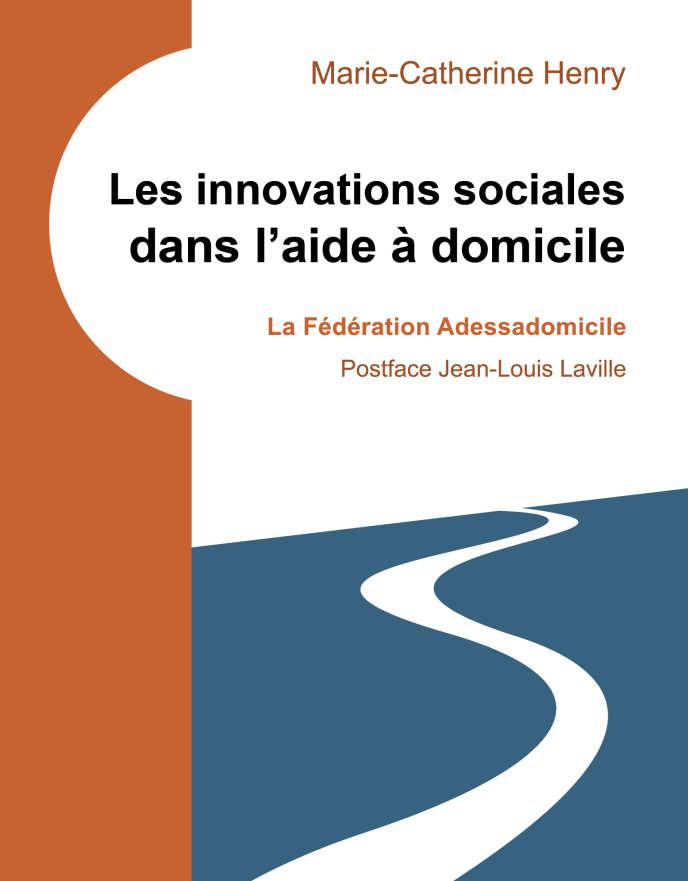 « Les Innovations sociales dans l'aide à domicile. La Fédération Adessadomicile », de Marie-Catherine Henry (Erès, 184 pages, 20 euros).
