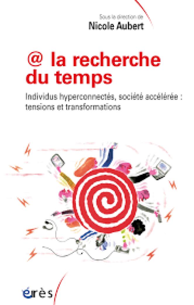 @ la recherche du temps. Individus hyperconnectés, société accélérée : tensions et transformations, sous la direction de Nicole Aubert, éditions Erès, 456 pages, 29,50 euros.