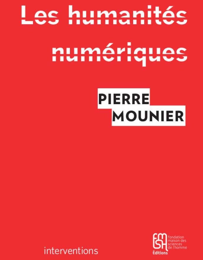 «Les Humanités numériques», de Pierre Mounier (Maison des sciences de l'homme, 175 pages, 13,50euros)