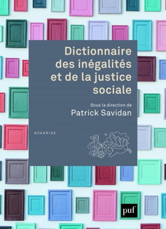«Dictionnaire des inégalités et de la justice sociale», sous la direction de Patrick Savidan. PUF, 1748 pages, 39 euros.