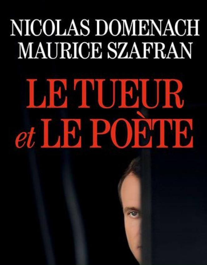 «Le Tueur et le poète», de Nicolas Domenach et Maurice Szafran, Albin Michel, 320 pages, 20euros.