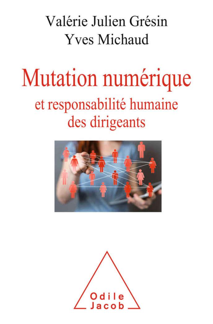 « Mutation numérique et responsabilité humaine des dirigeants », de Valérie Julien Grésin et Yves Michaud. Odile Jacob, 240 pages, 24,90 euros.