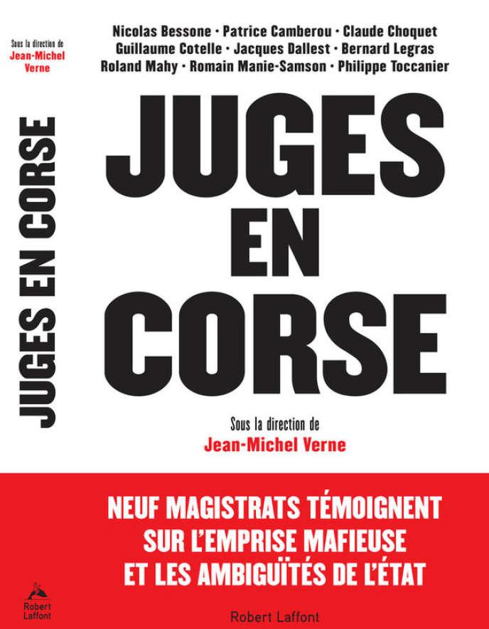 «Juges en Corse», sous la direction de Jean-Michel Verne, Robert Laffont, 296 pages, 20,50euros.