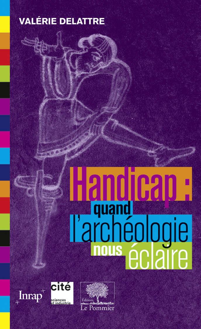 « Handicap : quand l'archéologie nous éclaire », de Valérie Delattre (Le Pommier, 238 p., 10 euros).