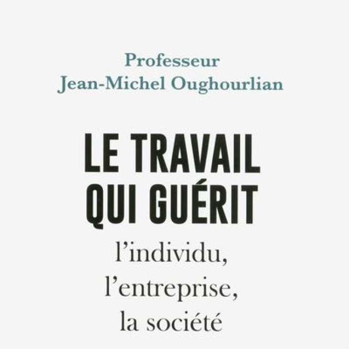 «Le travail qui guérit l'individu, l'entreprise, la société», de Jean-Michel Oughourlian. Plon, 144 pages, 12,90 euros.