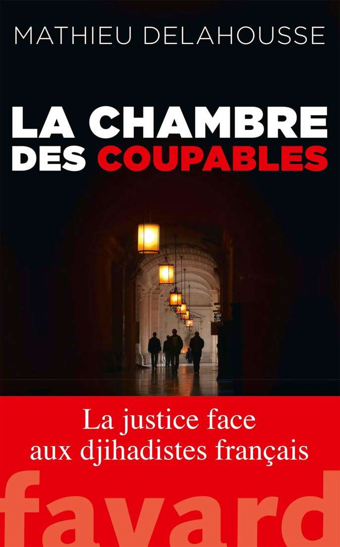 « La Chambre des coupables », de Mathieu Delahousse, éd. Fayard, 240 pages, 19 euros.
