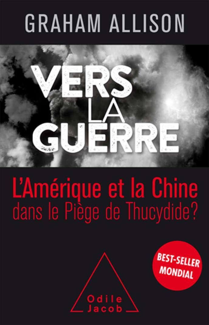 « Vers la guerre, la Chine et l'Amérique dans le piège de Thucydide ? », de Graham Allison, éd. Odile Jacob, 416 pages, 29,90 euros.