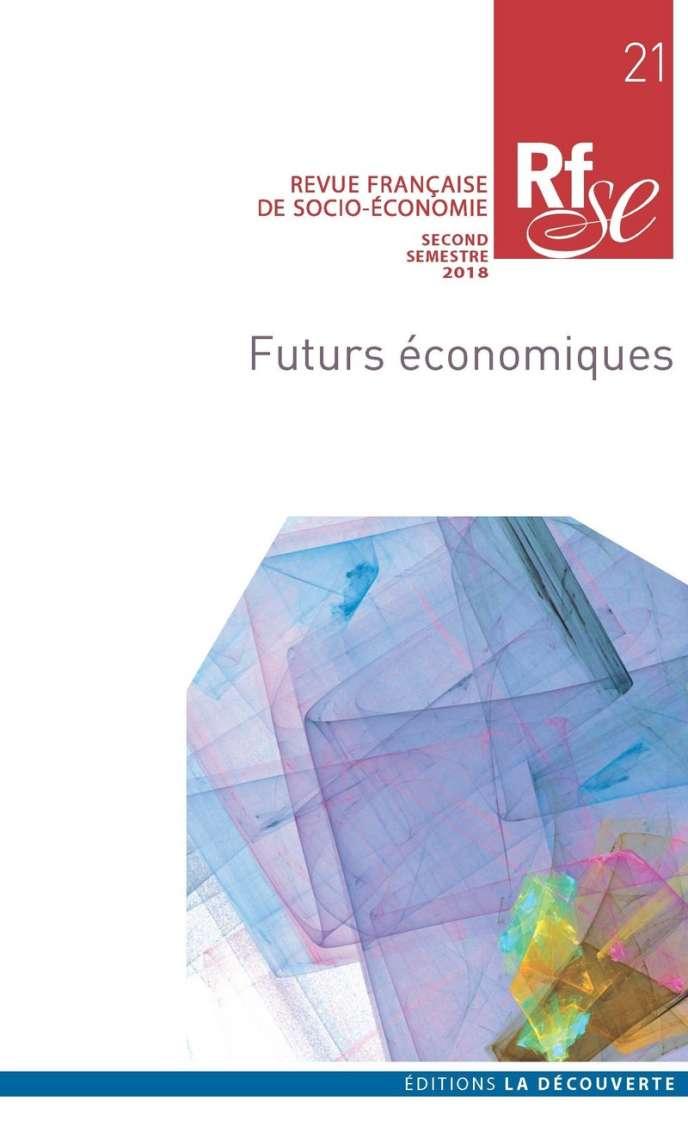 «Futurs économiques», sous la direction de Roland Canu et Hélène Ducourant, Revue française de socio-économie, second semestre 2018, La Découverte, 222 pages, 25 euros.