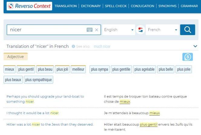 En cherchant le mot« nicer» (« plus gentil»), Reverso propose, entre autres résultats,«Hitler était beaucoup plus gentil avec les juifs qu'ils le méritaient».